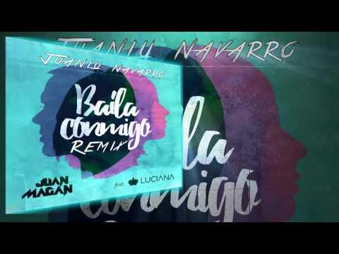 Juan Magan - Baila Conmigo ft. Luciana (Juanlu Navarro Remix)