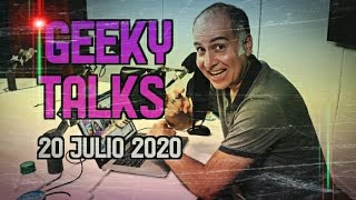 GEEKY TALKS - 20 JULIO 2020