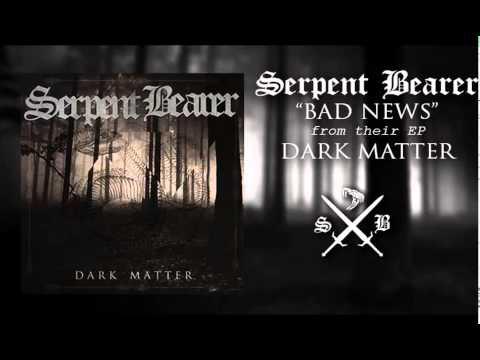 Serpent Bearer - Bad News