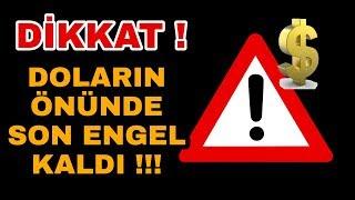 DİKKAT! DOLARIN ÖNÜNDE SON ENGEL KALDI !!!