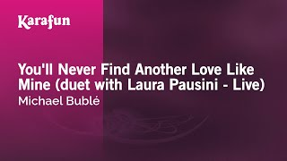 Karaoke You'll Never Find Another Love Like Mine (duet with Laura Pausini - Live) - Michael Bublé *