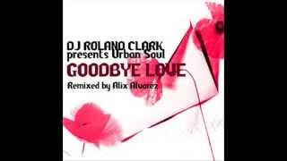 Dj ROLAND CLARK goodbye love (ALIX ALVAREZ Mix)
