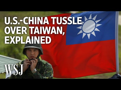 Understanding the U.S.-China Tussle Over Taiwan | WSJ