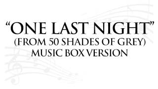 """ONE LAST NIGHT"" (FROM 50 SHADES OF GREY) BY VAULTS - MUSIC BOX TRIBUTE"