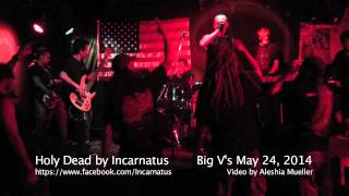 """Holy Dead"" by Incarnatus at Big V"
