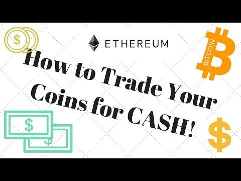 How To Trade Your Cryptocurrency (Bitcoin, Ethereum Etc.) For Cash!