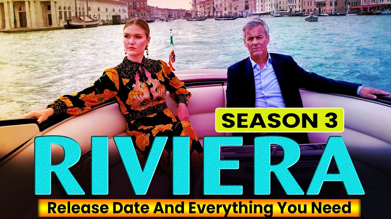 Download Riviera Season 3 Release Date And Everything You Need - Release on Netflix