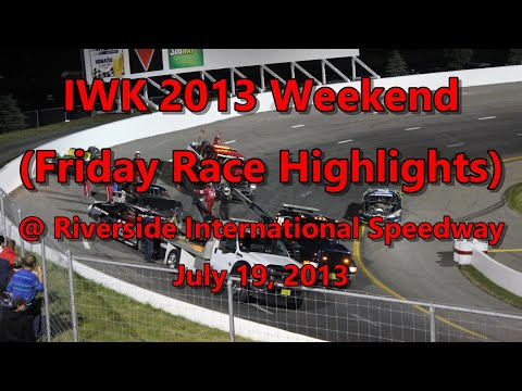 IWK 2013 Weekend (Friday Race Highlights) @ Riverside International Speedway 07-19-13