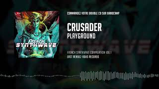 Crusader - Playground - From French Synthwave Compilation Vol. 1 - LRV Records 2018