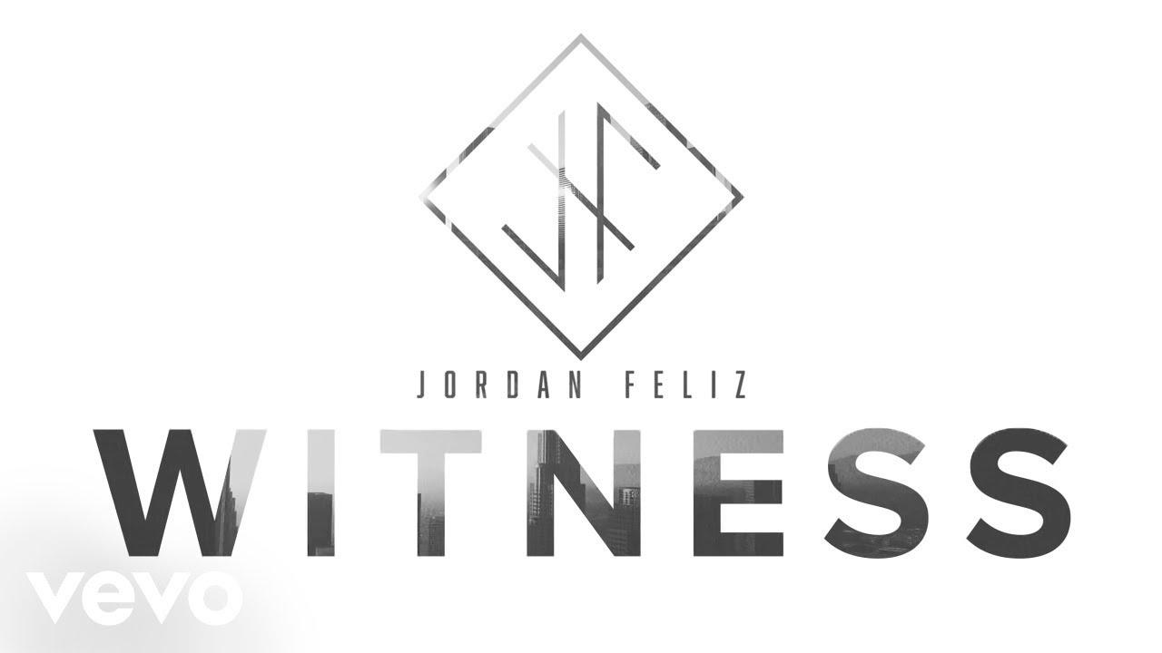 6d97c2dcb97d21 Jordan Feliz - Witness (Lyric Video) - YouTube