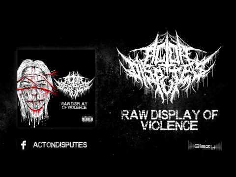 Act On Disputes - Raw Display Of Violence