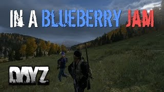 In A BlueBerry Jam - DayZ Standalone