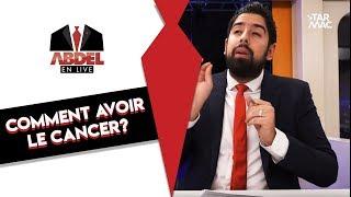 Abdel en Live I Comment avoir le cancer?