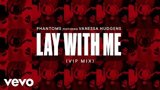 Phantoms - Lay With Me (Audio) ft. Vanessa Hudgens