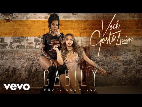 Gabily - Você Gosta Assim ft Ludmilla