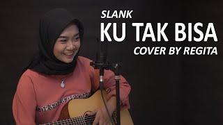 KU TAK BISA - SLANK COVER BY REGITA
