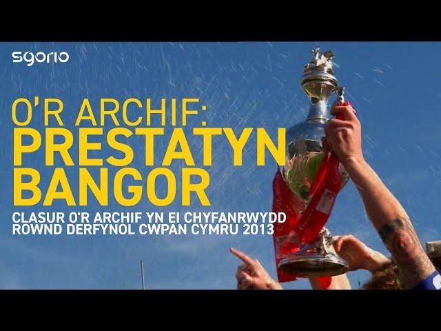 Prestatyn v Bangor - Cwpan Cymru - Welsh Cup 2013
