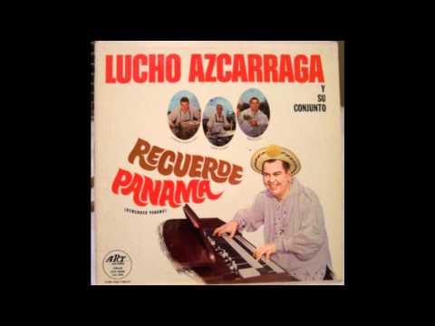 Lucho Azcarraga ~ Que Viva Panama