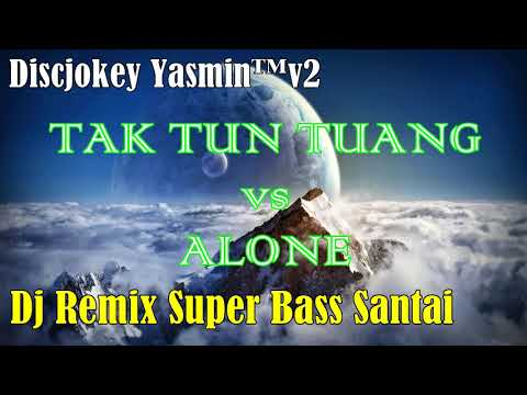 DJ TAK TUN TUANG vs ALONE SANTAI SUPER BASS