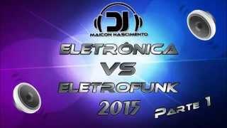 Eletrônica vs Eletrofunk 2015 by Dj Maicon Nascimento (Parte 1)