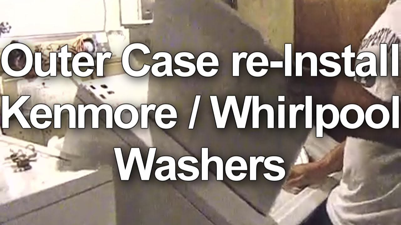 How to Get the Outer Case Back on your Kenmore / Whirlpool Washer ...