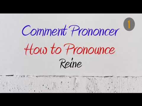 How To Pronounce – Comment Prononcer : Reine (Queen)