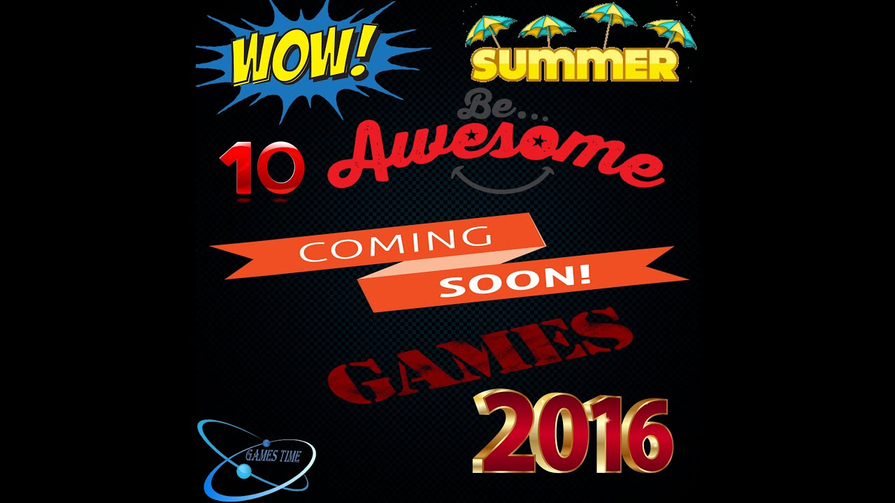 10 AWESOME Games Coming In Summer 2016! Top NEW Games To Play This Summer!  YouTube