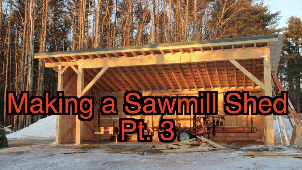 Making A Sawmill Shed Pt 3 Youtube