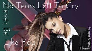 No Tears Left To Cry X Never Be Like You - Ariana Grande vs. Flume
