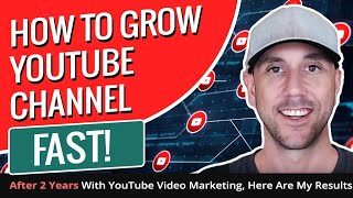 How To Grow YouTube Channel Fast!  After 2 Years With YouTube Video Marketing, Here Are My Results