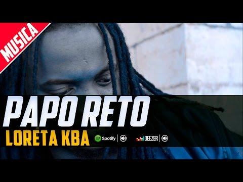 Loreta Kba - Papo reto (este video contem conteúdo explicito não recomendado a pessoas sensíveis)