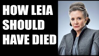 Star Wars: How Princess Leia Should Have Died.