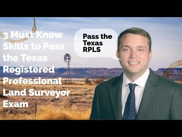 Three Must-Know Skills to Pass the Texas Registered Professional Land (TX RPLS) Surveyor Exam