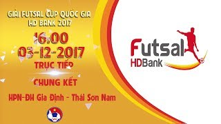 FULL | HPN-ĐH Gia Định - Thái Sơn Nam | Chung kết Giải Futsal Cúp Quốc Gia HD Bank 2017