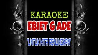 Ebiet G Ade - Untuk Kita Renungkan (Karaoke Tanpa Vokal)