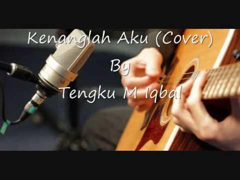 Kenanglah Aku-Naff (Cover) By Tengku M Iqbal