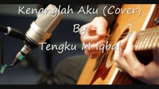 Video Kenanglah Aku-Naff (Cover) By Tengku M Iqbal download MP3, 3GP, MP4, WEBM, AVI, FLV Desember 2017