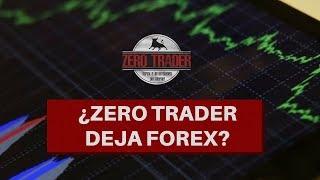 ¿Zero Trader deja FOREX?