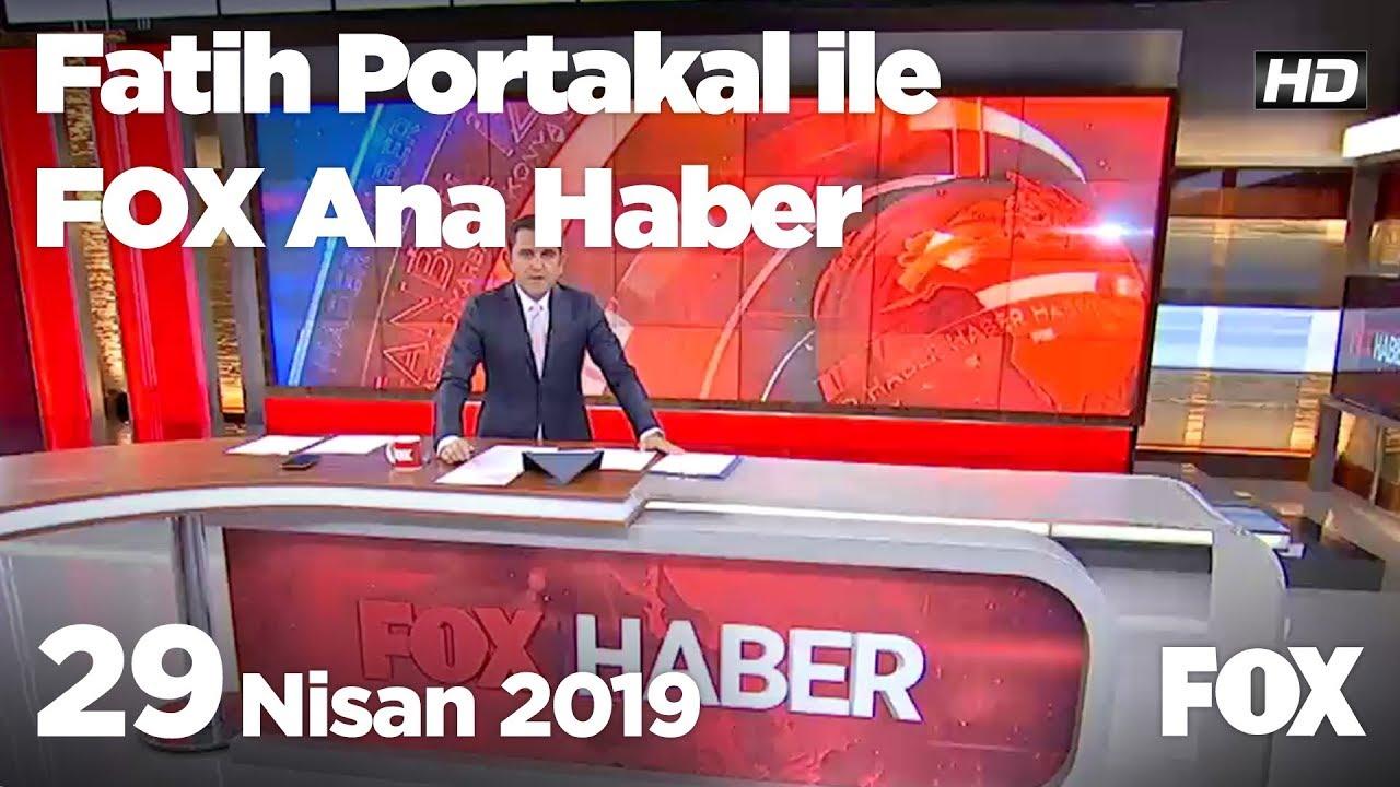 29 Nisan 2019 Fatih Portakal ile FOX Ana Haber