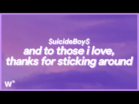 $uicideBoy$ - ...And To Those I Love, Thanks For Sticking Around (Lyrics) '' I'll Be Dead By Dawn''