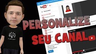 COMO PERSONALIZAR O SEU CANAL DO YOUTUBE 2017