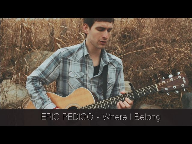 Eric Pedigo - Where I belong
