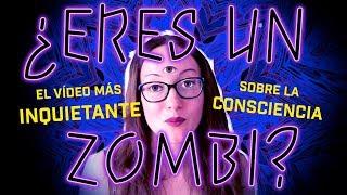 ¿ERES UN ZOMBI?   El vídeo más inquietante sobre la consciencia