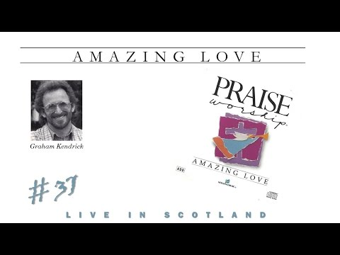 Graham Kendrick- Amazing Love (Live In Scotland) (Full) (1990)