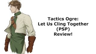 Tactics Ogre: Let us Cling Together (PSP) Review!