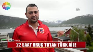 22 saat oruç tutan Türk aile!