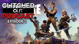 Glitched Out Podcast EP 3 Fortnite Battle Royal, Hellblade, Mental Illness In The Industry