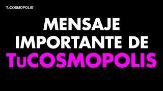MENSAJE IMPORTANTE de TuCOSMOPOLIS