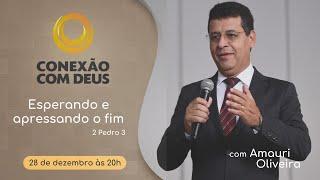 Rev. Amauri Oliveira | Esperando e Apressando o Fim | Conexão com Deus