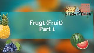 A Taste of Danish Food - Frugt (Fruit) - Part 1